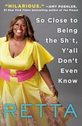 So Close To Being The Sh*t, Y'all Don't Even Know - Retta - ISBN: 9781250109712