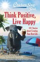 Chicken Soup For The Soul: Think Positive, Live Happy - Newmark, Amy; Norville, Deborah - ISBN: 9781611599923