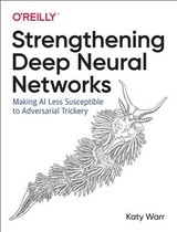 Strengthening Deep Neural Networks - Warr, Katy - ISBN: 9781492044956