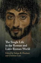 Single Life In The Roman And Later Roman World - Huebner, Sabine R. (EDT)/ Laes, Christian (EDT) - ISBN: 9781108470179