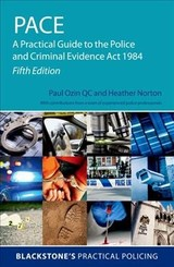 Pace: A Practical Guide To The Police And Criminal Evidence Act 1984 - Norton, Heather (judge, Judge, Canterbury Crown Court); Ozin, Paul (barrister, Barrister, 23 Essex Street Chambers) - ISBN: 9780198833680