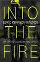 Into The Fire - Kennedy-macfoy, Edric - ISBN: 9780552175463