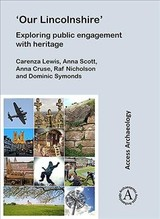 'our Lincolnshire': Exploring Public Engagement With Heritage - Lewis, Carenza; Scott, Anna; Cruse, Anna; Nicholson, Raf; Symonds, Dominic - ISBN: 9781789691306