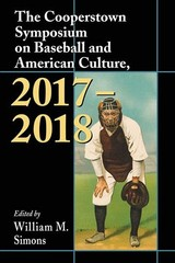 The Cooperstown Symposium On Baseball And American Culture, 2017-2018 - Simons, William M. (EDT) - ISBN: 9781476670157