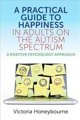 Practical Guide To Happiness In Adults On The Autism Spectrum - Honeybourne, Victoria - ISBN: 9781785925771
