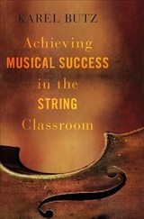 Achieving Musical Success In The String Classroom - Butz, Karel (orchestra Director, Orchestra Director, Katy Isd) - ISBN: 9780190602895