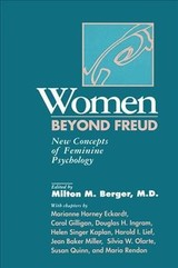 Women Beyond Freud: New Concepts Of Feminine Psychology - Berger, Milton M., M.D. (EDT)/ Gillian, Carol (EDT)/ Ingram, Douglas H. (EDT)/ Kaplan, Helen Singer (EDT)/ Lief, Harold I. (EDT) - ISBN: 9781138883673