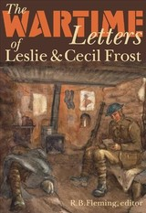 Wartime Letters Of Leslie And Cecil Frost, 1915-1919 - Fleming, R. B. (EDT) - ISBN: 9781554584703