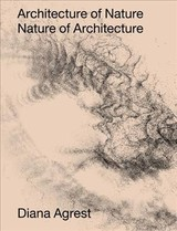 Architecture Of Nature - Mcphee, John Angus; Agrest, Diana - ISBN: 9781939621948