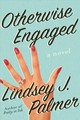 Otherwise Engaged - Palmer, Lindsey J. - ISBN: 9781510732391