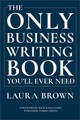 Only Business Writing Book You'll Ever Need - Brown, Laura - ISBN: 9780393635324