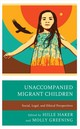 Unaccompanied Migrant Children - Haker, Hille (EDT)/ Greening, Molly (EDT) - ISBN: 9781498574525