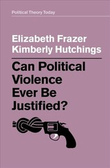 Can Political Violence Ever Be Justified? - Frazer, Elizabeth; Hutchings, Kimberly - ISBN: 9781509529209