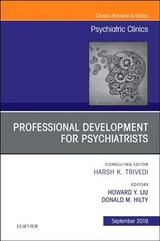 Professional Development For Psychiatrists, An Issue Of Psychiatric Clinics Of North America - Hilty, Donald, Md; Liu, Howard Y, Md - ISBN: 9780323661065