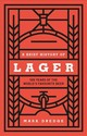 A Brief History Of Lager - Dredge, Mark - ISBN: 9780857835239