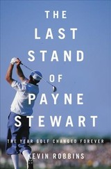 The Last Stand Of Payne Stewart - Robbins, Kevin - ISBN: 9780316485302