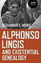 Alphonso Lingis And Existential Genealogy - Hooke, Alexander E. - ISBN: 9781789041767