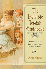 Invisible Jewish Budapest - Gluck, Mary - ISBN: 9780299307745