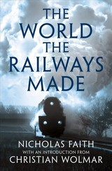 World The Railways Made - Faith, Nicholas - ISBN: 9781784977351
