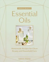 Whole Beauty: Essential Oils - Rose, Shiva - ISBN: 9781579659042