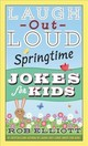 Laugh-out-loud Springtime Jokes For Kids - Elliott, Rob - ISBN: 9780062872203