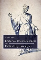 Rhetorical Unconsciousness And Political Psychoanalysis - Bruner, Michael Lane - ISBN: 9781611179835