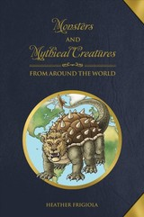 Monsters And Mythical Creatures From Around The World - Frigiola, Heather - ISBN: 9780764358425