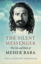 Silent Messenger: The Life And Work Of Meher Baba - Hopkinson, Tom & Dorothy - ISBN: 9781789040562