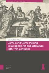 Games and Game Playing in European Art and Literature, 16th-17th Centuries - ISBN: 9789048544844