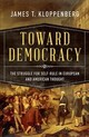 Toward Democracy - Kloppenberg, James T. (charles Warren Professor Of American History, Charle... - ISBN: 9780190056711