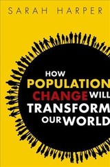 How Population Change Will Transform Our World - Harper, Sarah (professor Of Gerontology, Oxford University And Director Of The Oxford Institute Of Population Ageing) - ISBN: 9780198783992