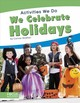 Activities We Do: We Celebrate Holidays - Stratton, ,connor - ISBN: 9781641858656