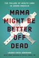 Mama Might Be Better Off Dead - Abraham, Laurie Kaye - ISBN: 9780226623702