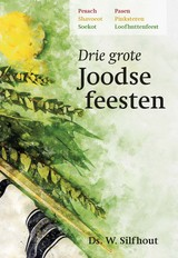 Drie grote Joodse feesten - Ds. W.  Silfhout - ISBN: 9789087181703