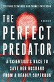 The Perfect Predator: A Scientist's Race To Save Her Husband From A Deadly Superbug - Strathdee, Steffanie; Barker, Teresa; Patterson, Thomas - ISBN: 9780316418089