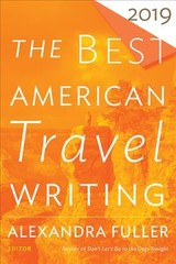 Best American Travel Writing 2019 - Fuller, ,alexandra - ISBN: 9780358094234
