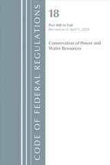 Code Of Federal Regulations, Title 18 Conservation Of Power And Water Resources 400-end, Revised As Of April 1, 2018 - Office Of The Federal Register (u.s.) - ISBN: 9781641430586