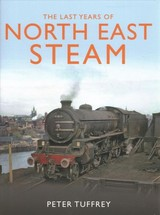 Last Years Of Steam In The North East - Tuffrey, Peter - ISBN: 9781912101917