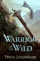 Warrior Of The Wild - Levenseller, Tricia - ISBN: 9781250189943