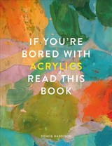 If You're Bored With Acrylics, Read This Book - Harrison, Denise - ISBN: 9781781576472