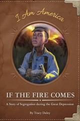 If The Fire Comes: A Story Of Segregation During The Great Depression - Daley, Tracy - ISBN: 9781631633713