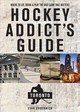 Hockey Addict`s Guide Toronto - Where To Eat, Drink, And Play The Only Game That Matters - Gubernick, Evan - ISBN: 9781682681527