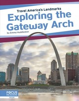 Travel America's Landmarks: Exploring The Gateway Arch - Huddleston, Emma - ISBN: 9781641858557