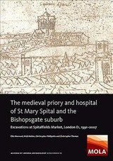 Medieval Priory And Hospital Of St Mary Spital And The Bishopsgate Suburb - Harward, Chiz; Holder, Nick; Phillpotts, Christopher; Thomas, Christopher - ISBN: 9781907586484