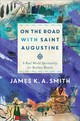 On The Road With Saint Augustine - Smith, James K. A. - ISBN: 9781587433894