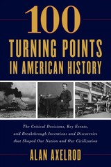 """100 Turning Points In American History - Axelrod, Alan, Author Of """"generals South, Generals North"""" - ISBN: 9781493037438"""