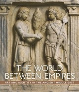 World Between Empires - Art And Identity In The Ancient Middle East - Fowlkes-childs, Blair; Seymour, Michael - ISBN: 9781588396839