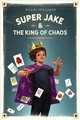 Super Jake & The King Of Chaos - Milliner, Naomi - ISBN: 9780762466153