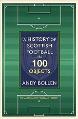 History Of Scottish Football In 100 Objects - Bollen, Andy - ISBN: 9781909715738