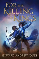 For The Killing Of Kings - Jones, Howard Andrew - ISBN: 9781250006813